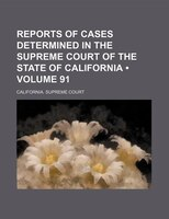 Reports of Cases Determined in the Supreme Court of the State of California (Volume 91)