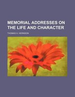 MEMORIAL ADDRESSES ON THE LIFE AND CHARACTER