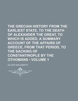 The Grecian History From the Earliest State, to the Death of Alexander the Great, to Which Is Added, a Summary Account of the Affa
