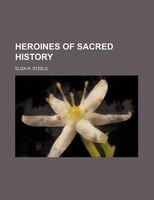Heroines of Sacred History