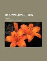 My Own Love-Story; A Novel