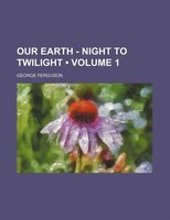 Our Earth - Night to Twilight (Volume 1)