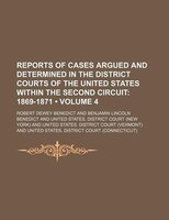 Reports of Cases Argued and Determined in the District Courts of the United States Within the Second Circuit (Volume 4 ); 1869-187