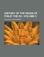 History of the Reign of Philip the 2d (Volume 2)