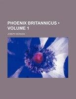 Phoenix Britannicus (Volume 1)