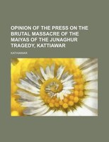 Opinion of the Press on the Brutal Massacre of the Maiyas of the Junaghur Tragedy, Kattiawar