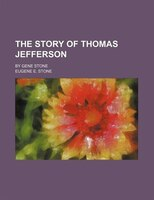 The Story of Thomas Jefferson; By Gene Stone