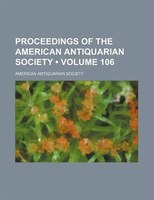 Proceedings of the American Antiquarian Society (Volume 106)