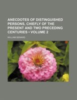 Anecdotes of Distinguished Persons, Chiefly of the Present and Two Preceding Centuries (Volume 2)