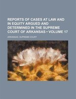 Reports of Cases at Law and in Equity Argued and Determined in the Supreme Court of Arkansas (Volume 17 )