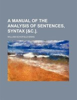 A Manual of the Analysis of Sentences, Syntax [&c.].