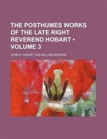 The Posthumes Works of the Late Right Reverend Hobart (Volume 3)