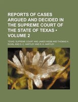 Reports of Cases Argued and Decided in the Supreme Court of the State of Texas (Volume 2 )