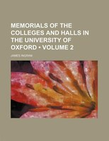Memorials of the Colleges and Halls in the University of Oxford (Volume 2 )