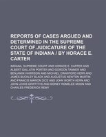 Reports of Cases Argued and Determined in the Supreme Court of Judicature of the State of Indiana  by Horace E. Carter (Volume 31)