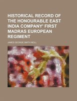 Historical Record of the Honourable East India Company' First Madras European Regiment