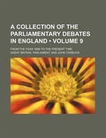 A Collection of the Parliamentary Debates in England (Volume 9); From the Year 1668 to the Present Time