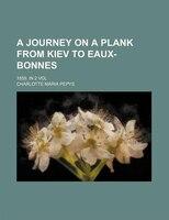 A Journey on a Plank From Kiev to Eaux-Bonnes; 1859. in 2 Vol