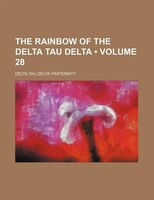 The Rainbow of the Delta Tau Delta (Volume 28)