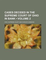 Cases Decided In The Supreme Court Of Ohio In Bank (volume 2)