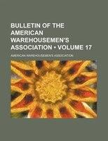 Bulletin of the American Warehousemen's Association (Volume 17)