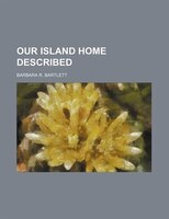 Our Island Home Described
