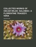 Collected Works Of Oscar Wilde Volume 6;  Salomé. A Florentine Tragedy. Vera