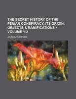The secret history of the Fenian conspiracy, its origin, objects & ramifications (Volume 1-2)