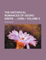 The Historical Romances of Georg Ebers  (1880) (Volume 8)