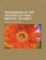 Proceedings of the trustees at their  meeting (Volume 3 )