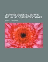 Lectures delivered before the House of Representatives
