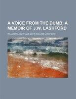 A voice from the dumb, a memoir of J.W. Lashford