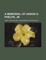 A Memorial of Anson G. Phelps, Jr