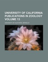 University of California publications in zoology Volume 13