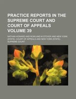 Practice reports in the Supreme Court and Court of Appeals Volume 39