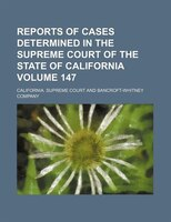 Reports of cases determined in the Supreme Court of the State of California Volume 147