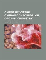 Chemistry of the carbon compounds;  or, Organic chemistry