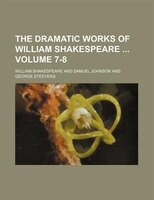 The dramatic works of William Shakespeare  Volume 7-8