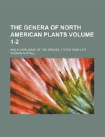 The genera of North American plants Volume 1-2 ; and a catalogue of the species, to the year 1817
