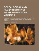 Genealogical and family history of western New York Volume 1; a record of the achievements of her people in the making of a common