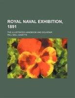Royal naval exhibition, 1891; the illustrated handbook and souvenir