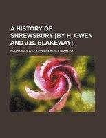 A history of Shrewsbury [by H. Owen and J.B. Blakeway].