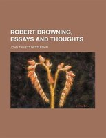 Robert Browning, essays and thoughts