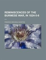 Reminiscences of the Burmese War, in 1824-5-6