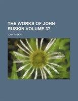 The Works Of John Ruskin Volume 37