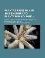 Plantae Preissianae sive enumeratio plantarum Volume 2 ; Quas in Australasia occidentali et meridionali-occidentali annis 1838-184