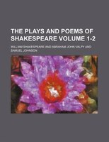 The plays and poems of Shakespeare Volume 1-2