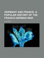 Germany and France, a popular history of the Franco-German war