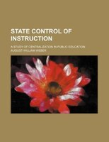 State control of instruction; a study of centralization in public education