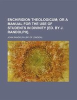 Enchiridion theologicum;  or a manual for the use of students in divinity [ed. by J. Randolph].